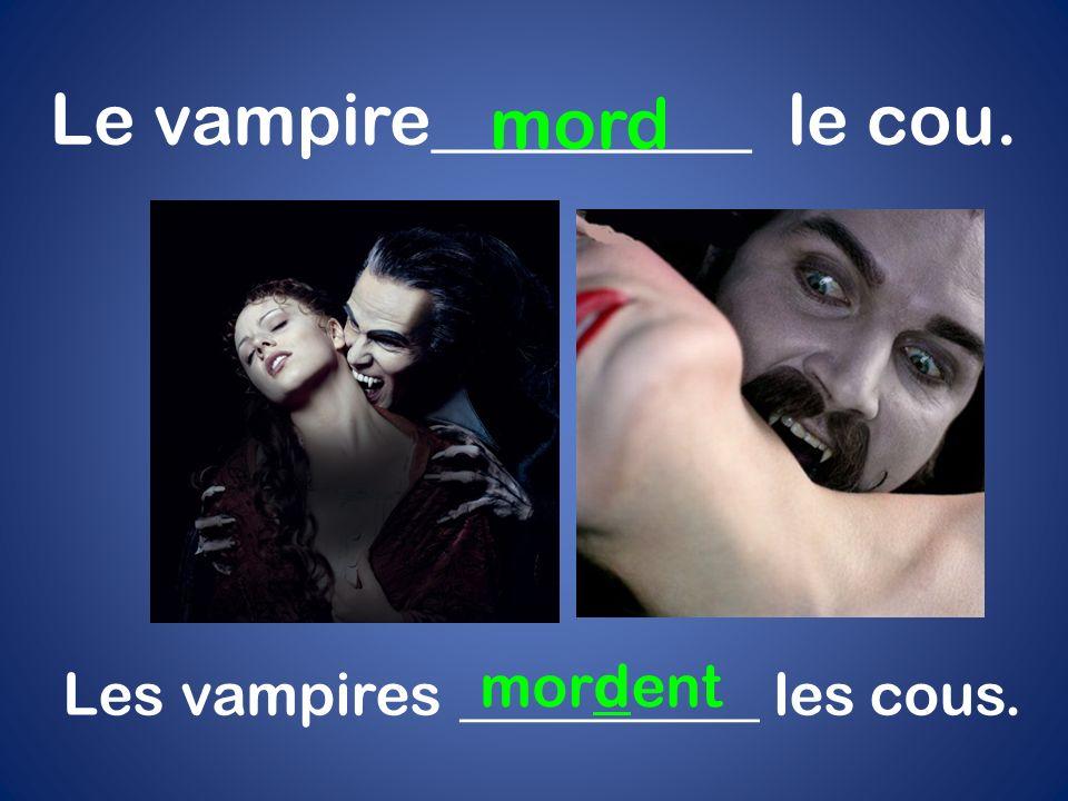 Le vampire_________ le cou. mord Les vampires __________ les cous. mordent