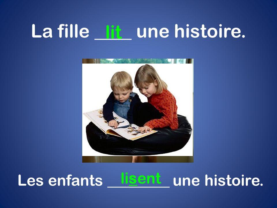 La fille ____ une histoire. lit Les enfants ________ une histoire. lisent