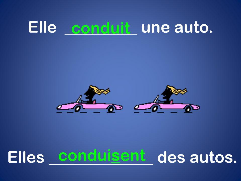 Elle _________ une auto. conduit Elles _____________ des autos. conduisent