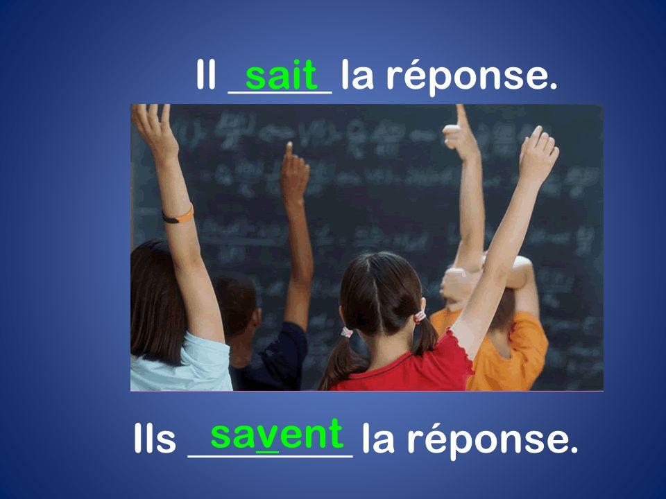 Il _____ la réponse.sait Ils ________ la réponse. savent