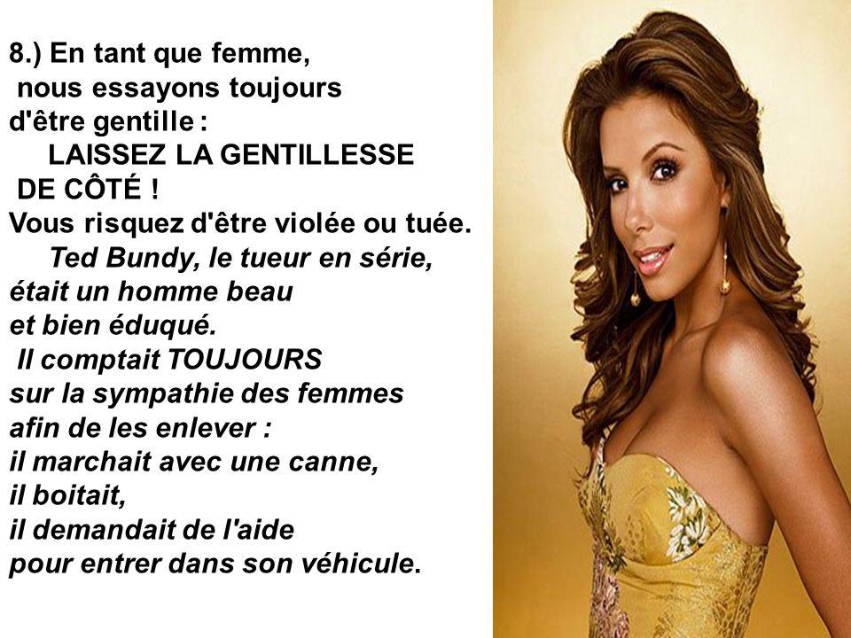 8.) En tant que femme, nous essayons toujours d'être gentille : LAISSEZ LA GENTILLESSE DE CÔTÉ ! Vous risquez d'être violée ou tuée. Ted Bundy, le tue