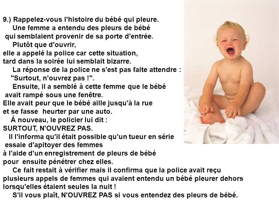 9.) Rappelez-vous l'histoire du bébé qui pleure. Une femme a entendu des pleurs de bébé qui semblaient provenir de sa porte d'entrée. Plutôt que d'ouv
