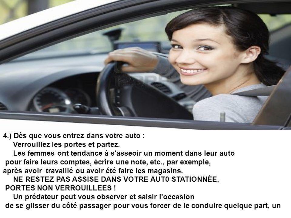 4.) Dès que vous entrez dans votre auto : Verrouillez les portes et partez. Les femmes ont tendance à s'asseoir un moment dans leur auto pour faire le