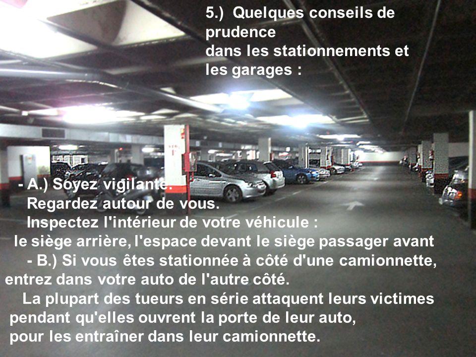 - A.) Soyez vigilante. Regardez autour de vous. Inspectez l'intérieur de votre véhicule : le siège arrière, l'espace devant le siège passager avant -