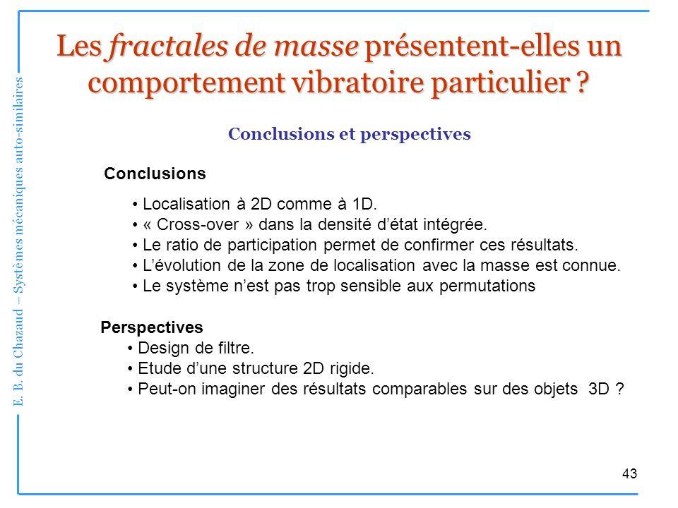 E. B. du Chazaud – Systèmes mécaniques auto-similaires 43 Les fractales de masse présentent-elles un comportement vibratoire particulier ? Conclusions
