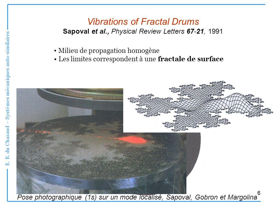 E. B. du Chazaud – Systèmes mécaniques auto-similaires 6 Vibrations of Fractal Drums Sapoval et al., Physical Review Letters 67-21, 1991 Milieu de pro