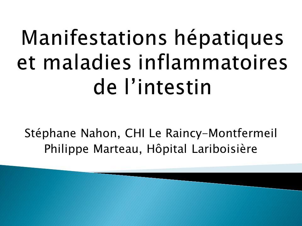Stéphane Nahon, CHI Le Raincy-Montfermeil Philippe Marteau, Hôpital Lariboisière Manifestations hépatiques et maladies inflammatoires de lintestin
