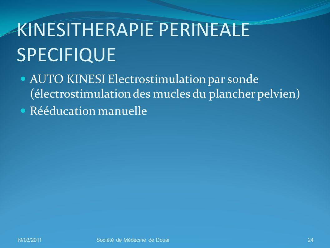 KINESITHERAPIE PERINEALE SPECIFIQUE AUTO KINESI Electrostimulation par sonde (électrostimulation des mucles du plancher pelvien) Rééducation manuelle