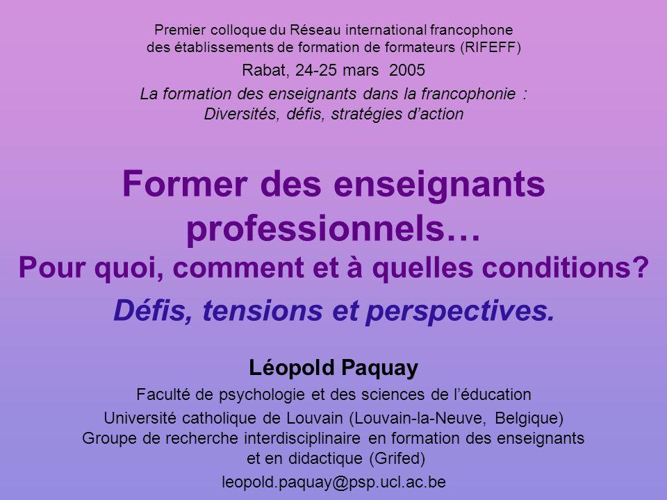 Former des enseignants professionnels… Pour quoi, comment et à quelles conditions? Défis, tensions et perspectives. Léopold Paquay Faculté de psycholo