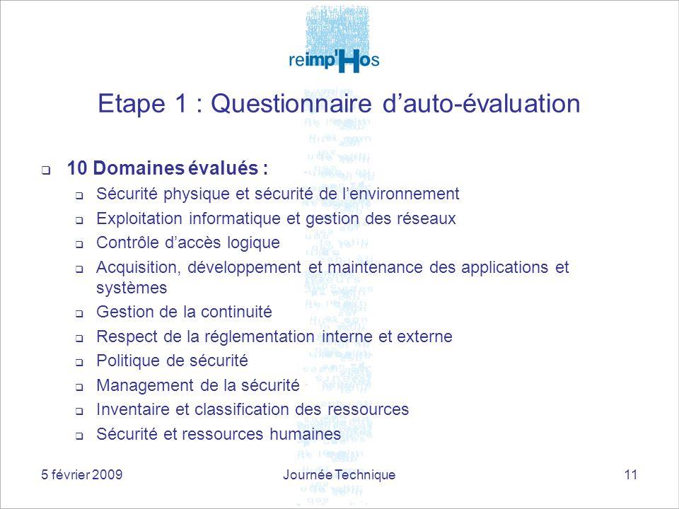 5 février 2009Journée Technique11 Etape 1 : Questionnaire dauto-évaluation 10 Domaines évalués : Sécurité physique et sécurité de lenvironnement Explo