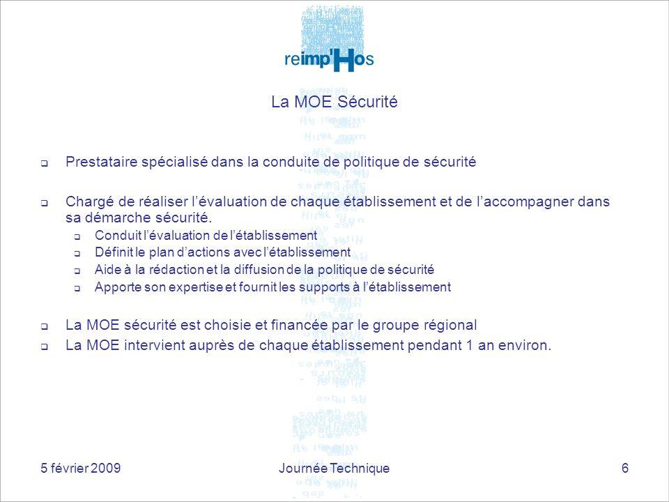 5 février 2009Journée Technique6 La MOE Sécurité Prestataire spécialisé dans la conduite de politique de sécurité Chargé de réaliser lévaluation de ch