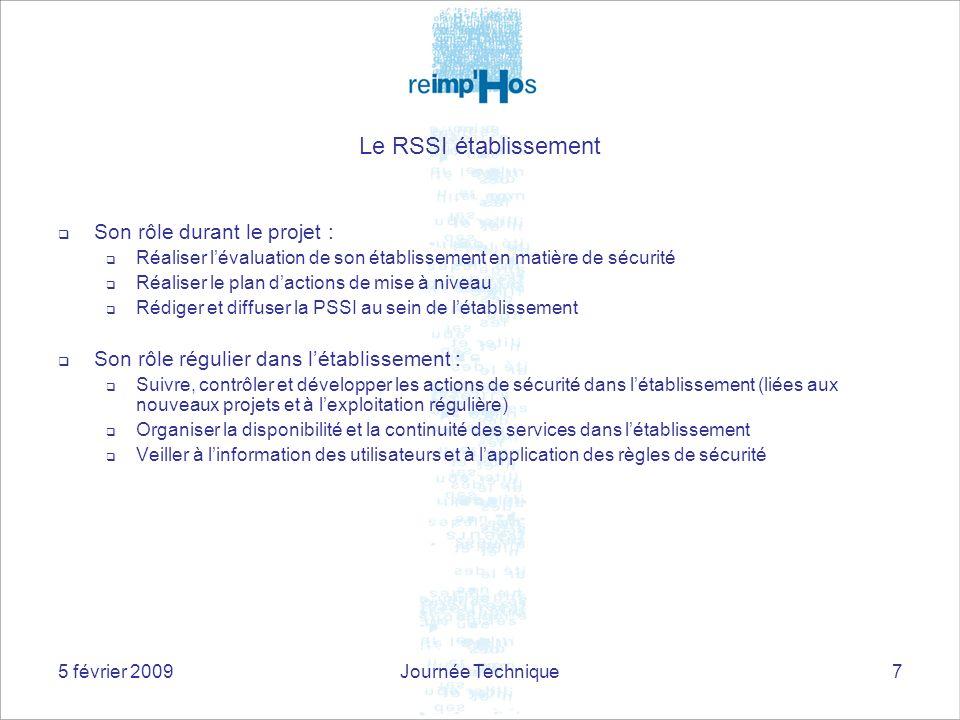 5 février 2009Journée Technique7 Le RSSI établissement Son rôle durant le projet : Réaliser lévaluation de son établissement en matière de sécurité Ré
