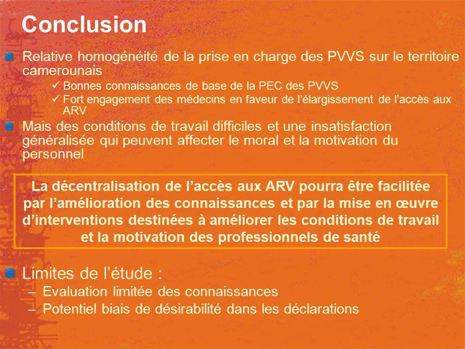 Conclusion Relative homogénéité de la prise en charge des PVVS sur le territoire camerounais Bonnes connaissances de base de la PEC des PVVS Fort enga