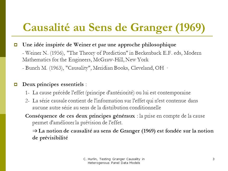 C. Hurlin, Testing Granger Causality in Heterogenous Panel Data Models 3 Causalité au Sens de Granger (1969) Une idée inspirée de Weiner et par une ap