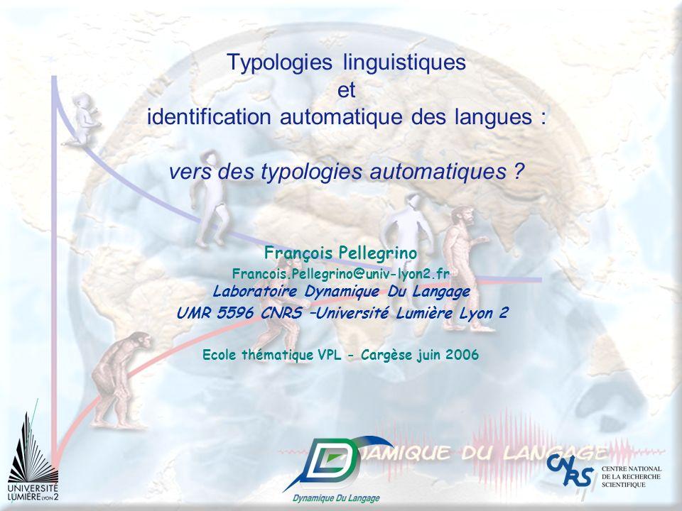 Typologies linguistiques et identification automatique des langues : vers des typologies automatiques ? François Pellegrino Francois.Pellegrino@univ-l