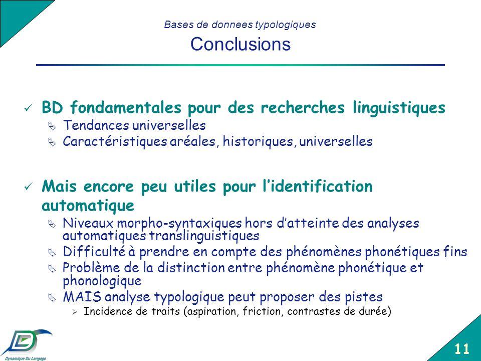 11 Bases de donnees typologiques Conclusions BD fondamentales pour des recherches linguistiques Tendances universelles Caractéristiques aréales, histo