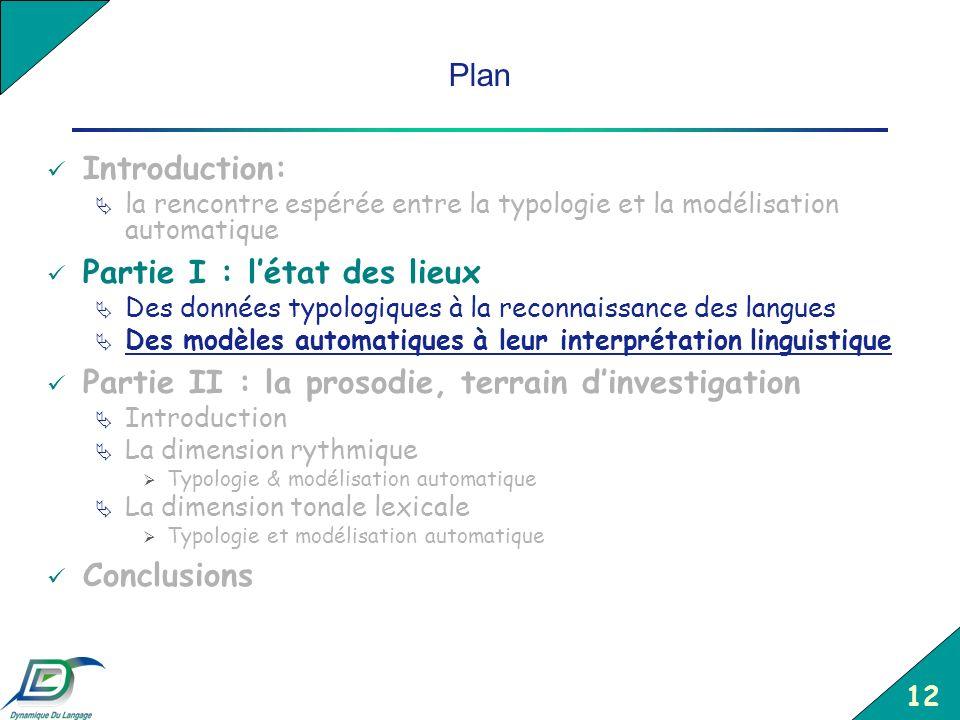 12 Plan Introduction: la rencontre espérée entre la typologie et la modélisation automatique Partie I : létat des lieux Des données typologiques à la