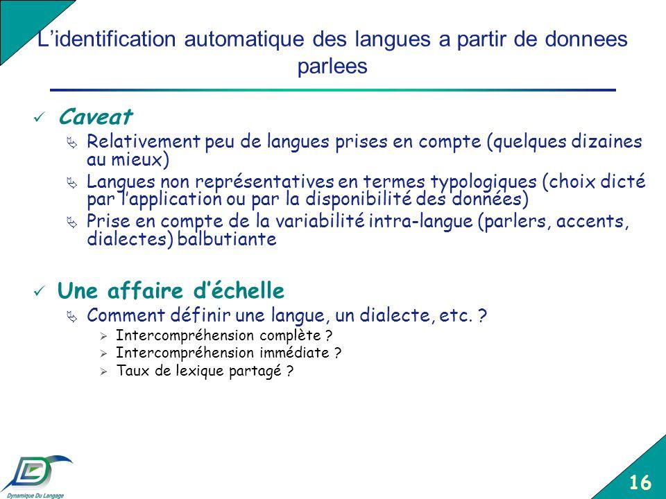 16 Lidentification automatique des langues a partir de donnees parlees Caveat Relativement peu de langues prises en compte (quelques dizaines au mieux