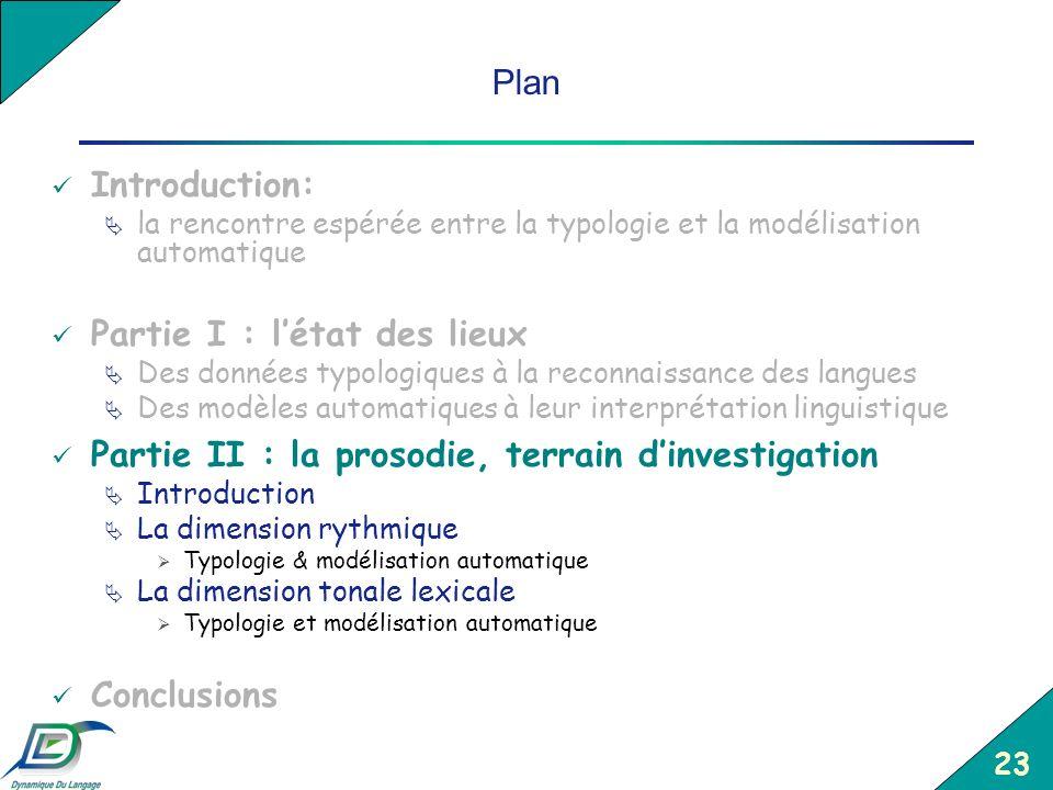 23 Plan Introduction: la rencontre espérée entre la typologie et la modélisation automatique Partie I : létat des lieux Des données typologiques à la