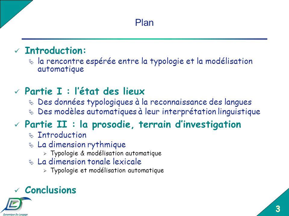 3 Plan Introduction: la rencontre espérée entre la typologie et la modélisation automatique Partie I : létat des lieux Des données typologiques à la r