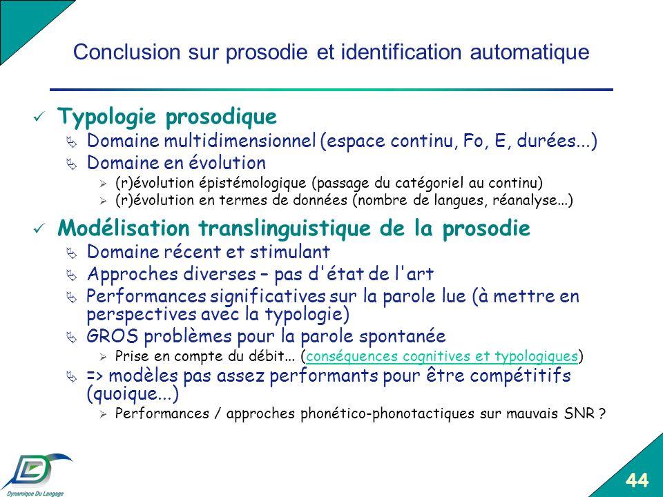 44 Conclusion sur prosodie et identification automatique Typologie prosodique Domaine multidimensionnel (espace continu, Fo, E, durées...) Domaine en