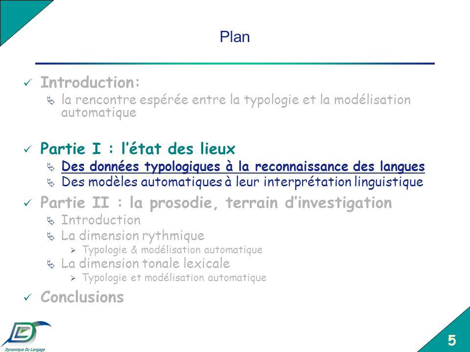 5 Plan Introduction: la rencontre espérée entre la typologie et la modélisation automatique Partie I : létat des lieux Des données typologiques à la r