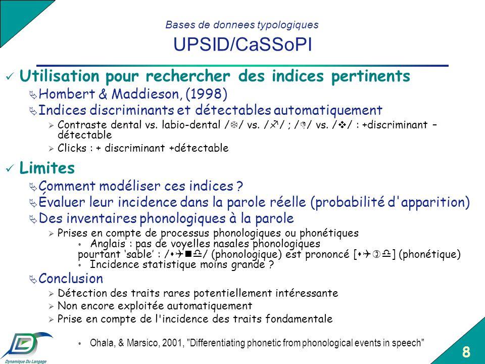 8 Bases de donnees typologiques UPSID/CaSSoPI Utilisation pour rechercher des indices pertinents Hombert & Maddieson, (1998) Indices discriminants et
