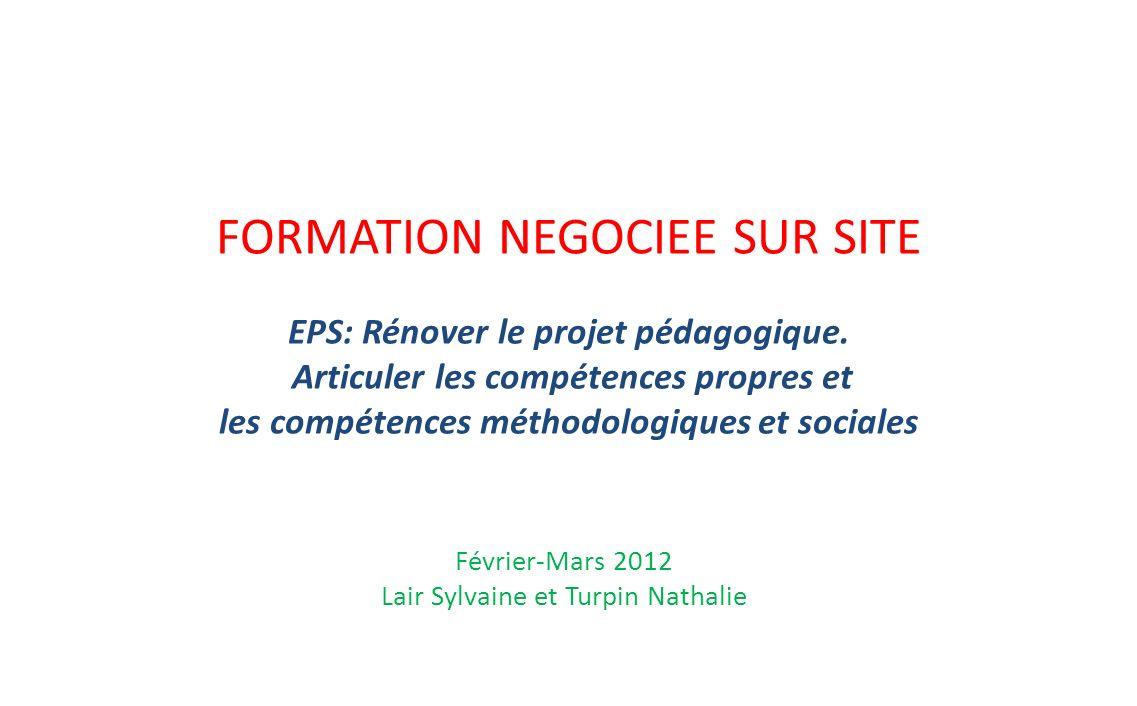 FORMATION NEGOCIEE SUR SITE EPS: Rénover le projet pédagogique. Articuler les compétences propres et les compétences méthodologiques et sociales Févri
