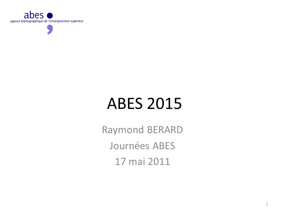 ABES 2015 Raymond BERARD Journées ABES 17 mai 2011 1