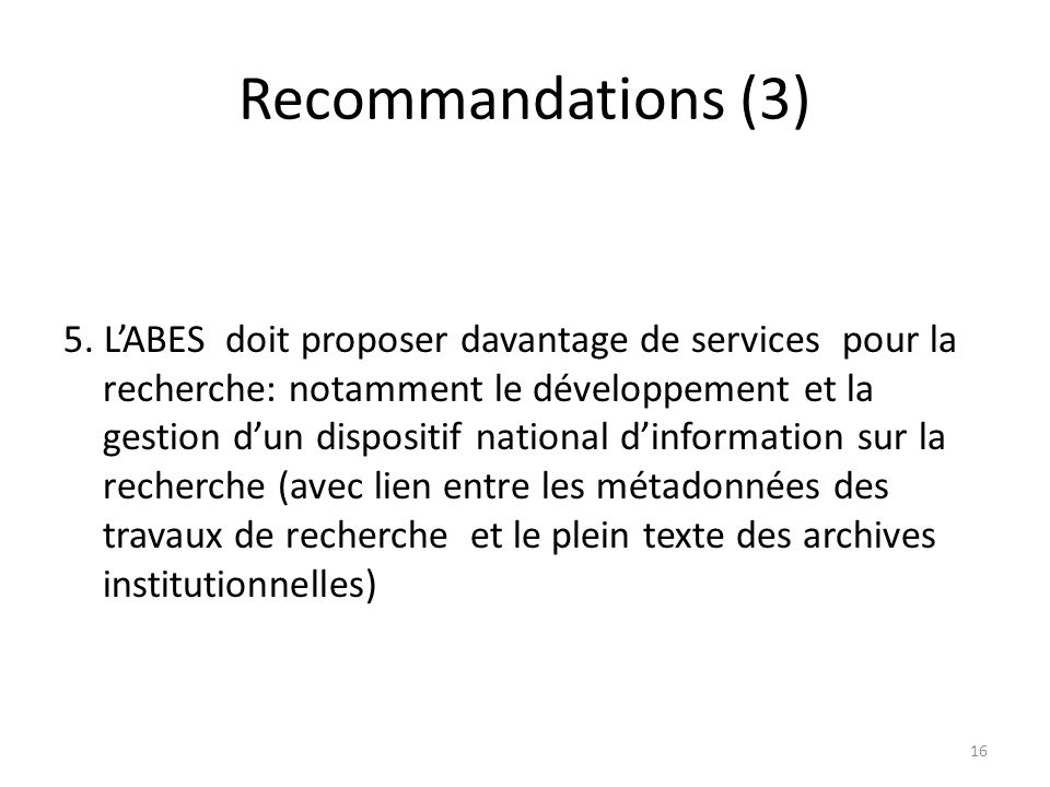 Recommandations (3) 5. LABES doit proposer davantage de services pour la recherche: notamment le développement et la gestion dun dispositif national d