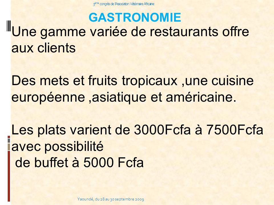 Yaoundé, du 28 au 30 septembre 2009 3 ème congrès de l Association Vétérinaire Africaine GASTRONOMIE Une gamme variée de restaurants offre aux clients Des mets et fruits tropicaux,une cuisine européenne,asiatique et américaine.