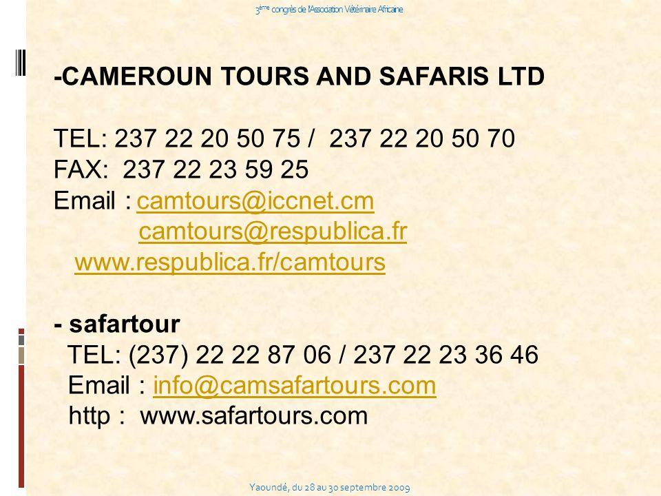 Yaoundé, du 28 au 30 septembre 2009 3 ème congrès de l Association Vétérinaire Africaine -CAMEROUN TOURS AND SAFARIS LTD TEL: 237 22 20 50 75 / 237 22 20 50 70 FAX: 237 22 23 59 25 Email : camtours@iccnet.cm camtours@iccnet.cm camtours@respublica.fr www.respublica.fr/camtours - safartour TEL: (237) 22 22 87 06 / 237 22 23 36 46 Email : info@camsafartours.cominfo@camsafartours.com http : www.safartours.com