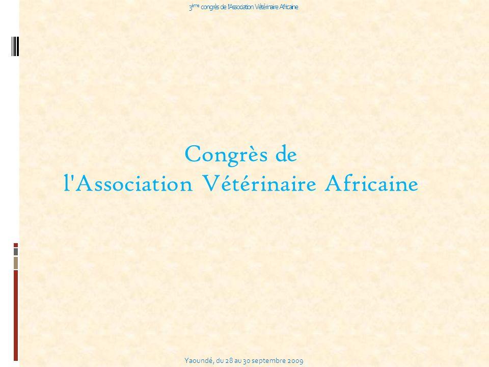 Yaoundé, du 28 au 30 septembre 2009 3 ème congrès de l Association Vétérinaire Africaine Congrès de l Association Vétérinaire Africaine