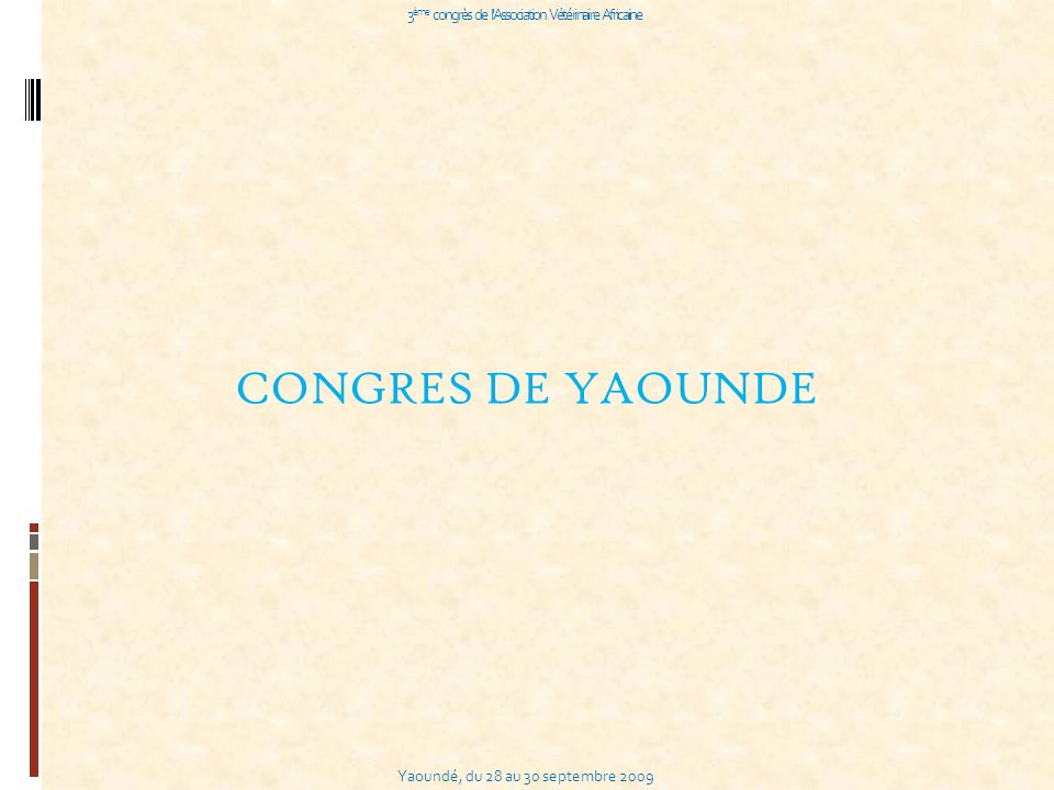 Yaoundé, du 28 au 30 septembre 2009 3 ème congrès de l Association Vétérinaire Africaine CONGRES DE YAOUNDE