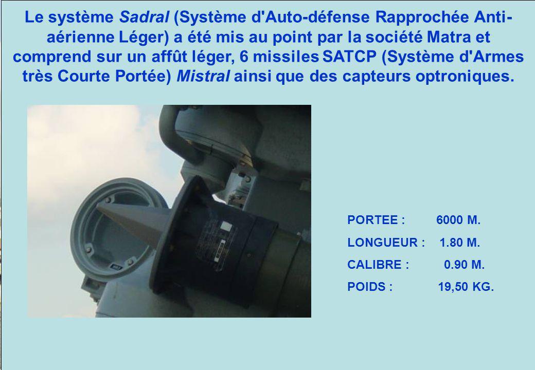 Sadral : Système d'Auto-défense rapprochée Anti-aérienne Léger Le système Sadral (Système d'Auto-défense Rapprochée Anti- aérienne Léger) a été mis au