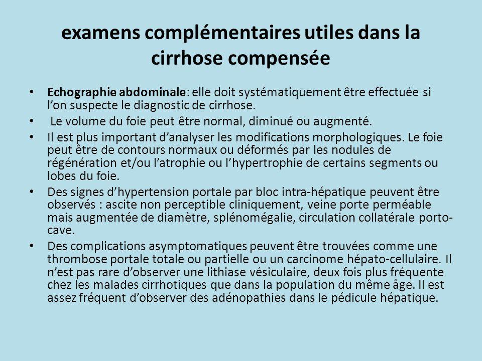 examens complémentaires utiles dans la cirrhose compensée Echographie abdominale: elle doit systématiquement être effectuée si lon suspecte le diagnos