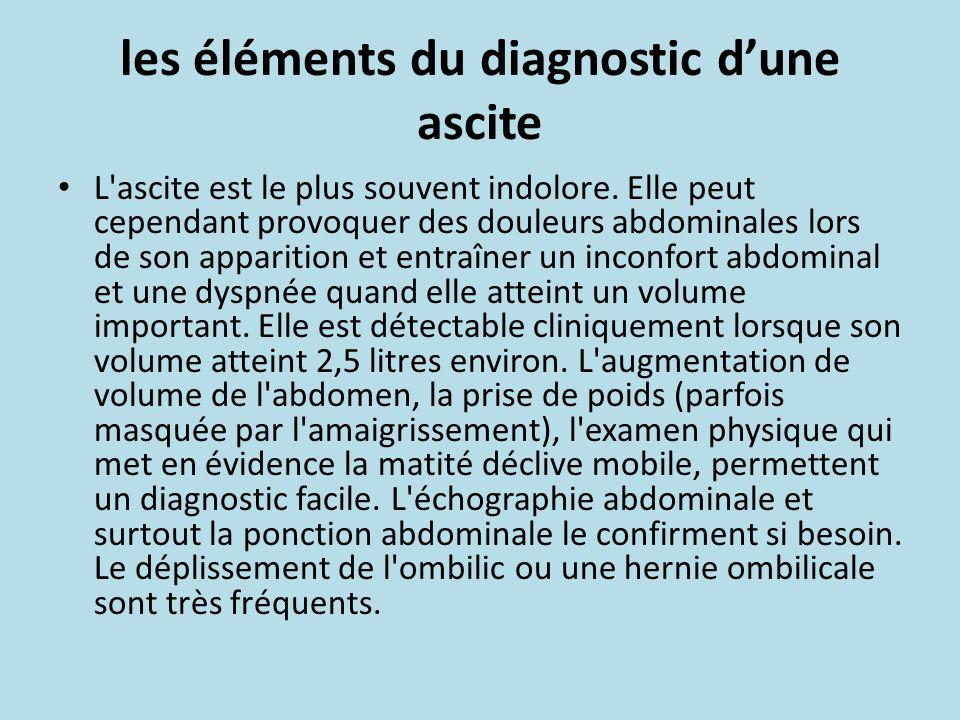 les éléments du diagnostic dune ascite L'ascite est le plus souvent indolore. Elle peut cependant provoquer des douleurs abdominales lors de son appar