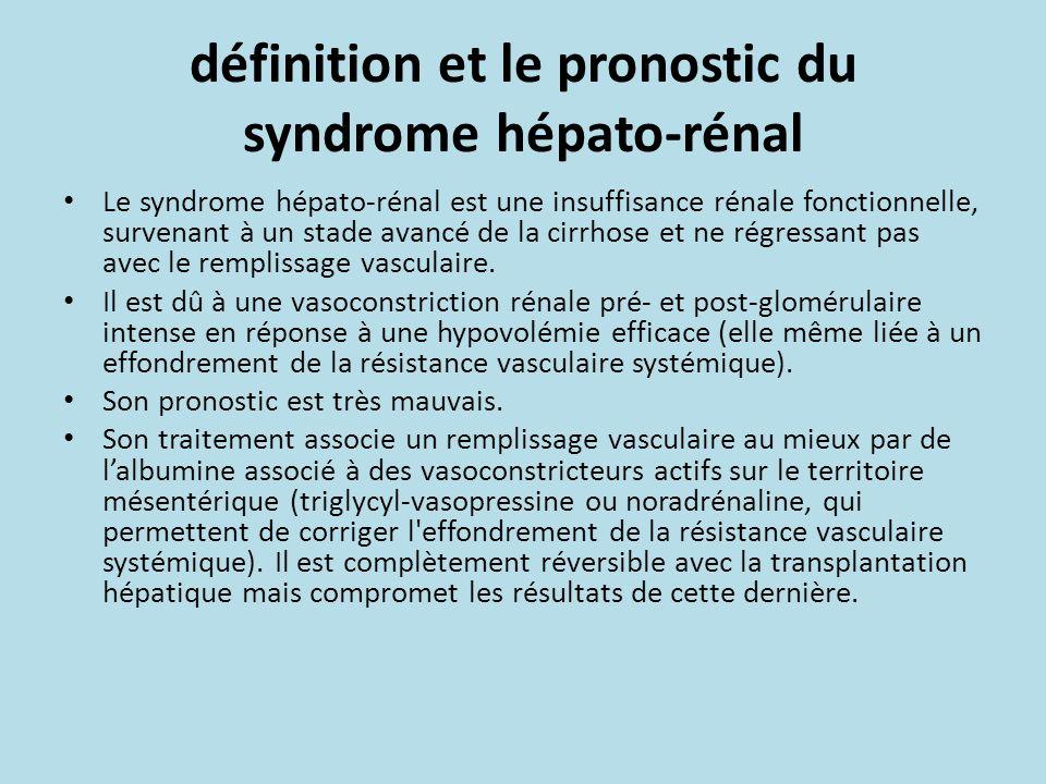 définition et le pronostic du syndrome hépato-rénal Le syndrome hépato-rénal est une insuffisance rénale fonctionnelle, survenant à un stade avancé de