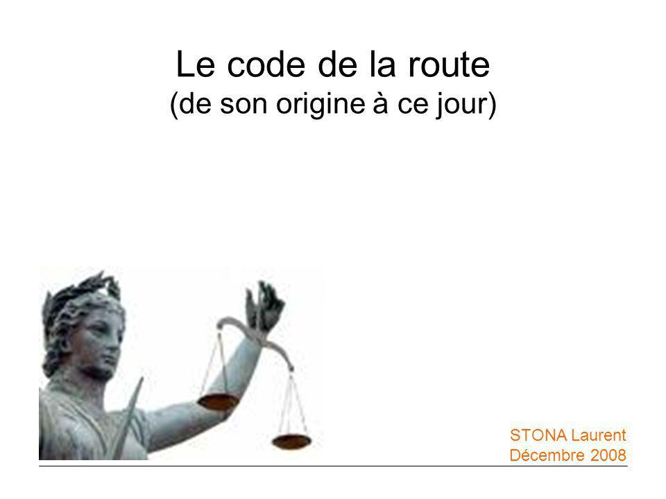 Le code de la route (de son origine à ce jour) STONA Laurent Décembre 2008