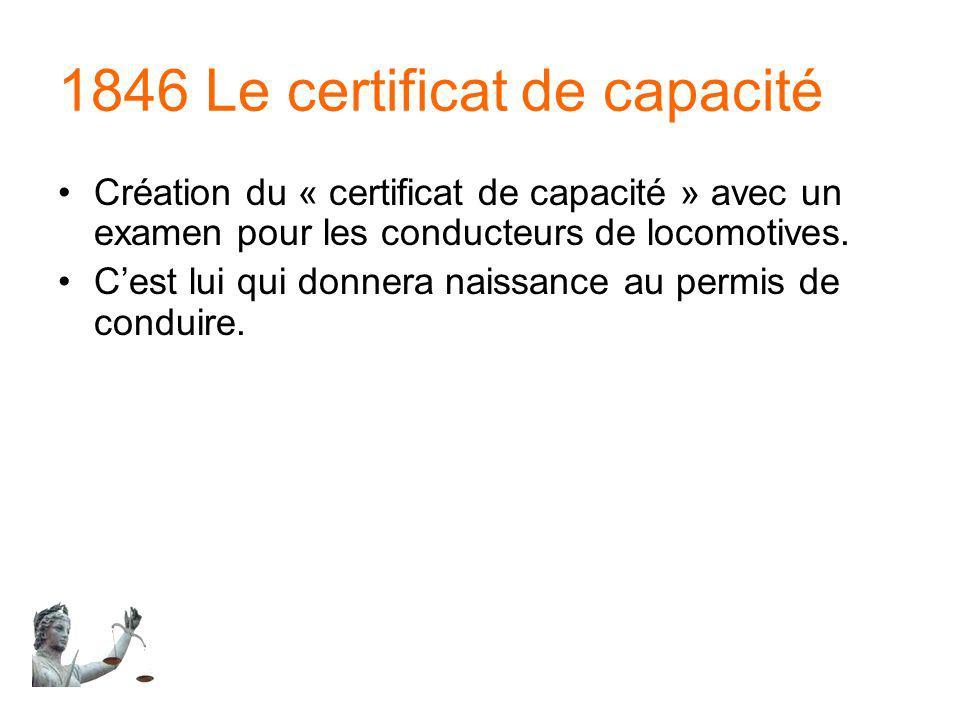 1846 Le certificat de capacité Création du « certificat de capacité » avec un examen pour les conducteurs de locomotives. Cest lui qui donnera naissan