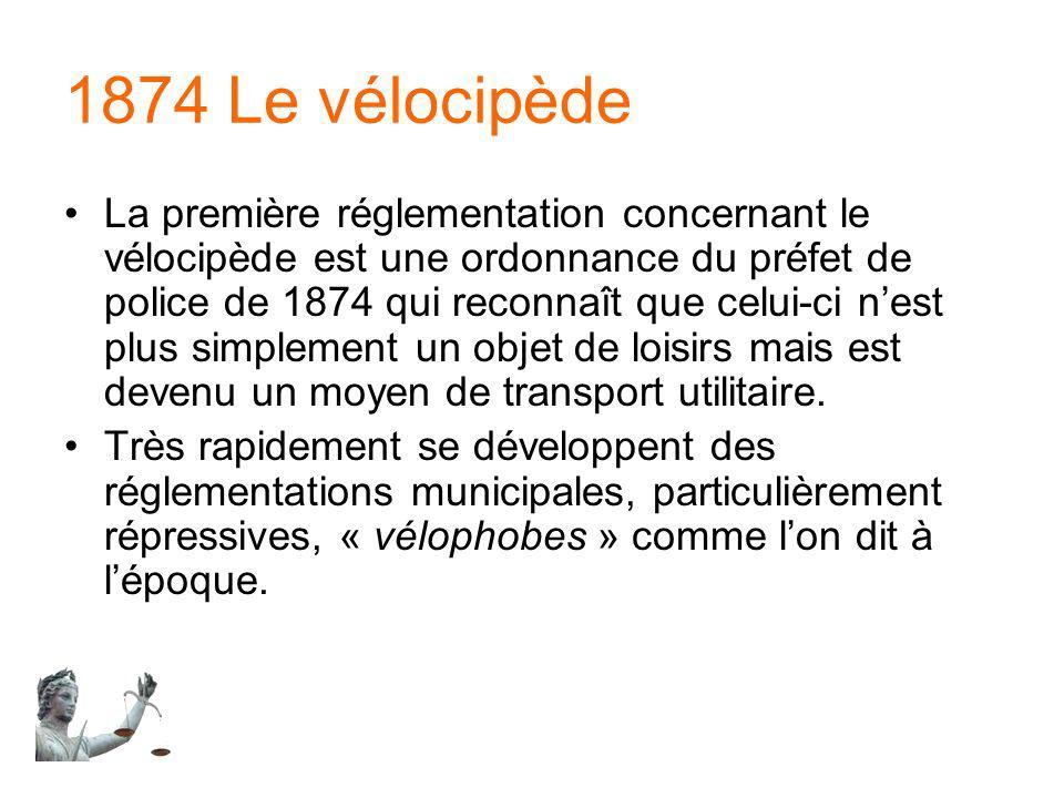 1874 Le vélocipède La première réglementation concernant le vélocipède est une ordonnance du préfet de police de 1874 qui reconnaît que celui-ci nest