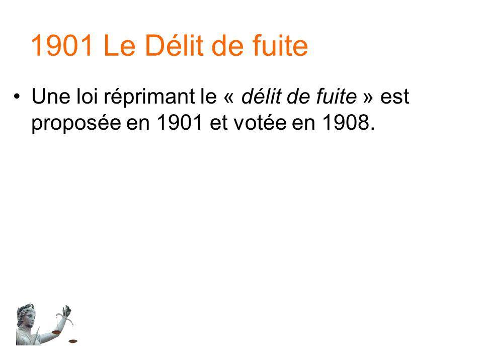 1901 Le Délit de fuite Une loi réprimant le « délit de fuite » est proposée en 1901 et votée en 1908.