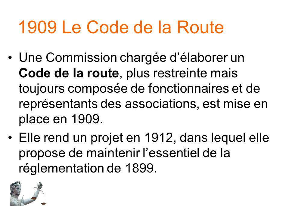 1909 Le Code de la Route Une Commission chargée délaborer un Code de la route, plus restreinte mais toujours composée de fonctionnaires et de représen