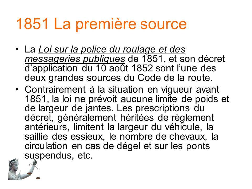 1851 La première source La Loi sur la police du roulage et des messageries publiques de 1851, et son décret dapplication du 10 août 1852 sont lune des