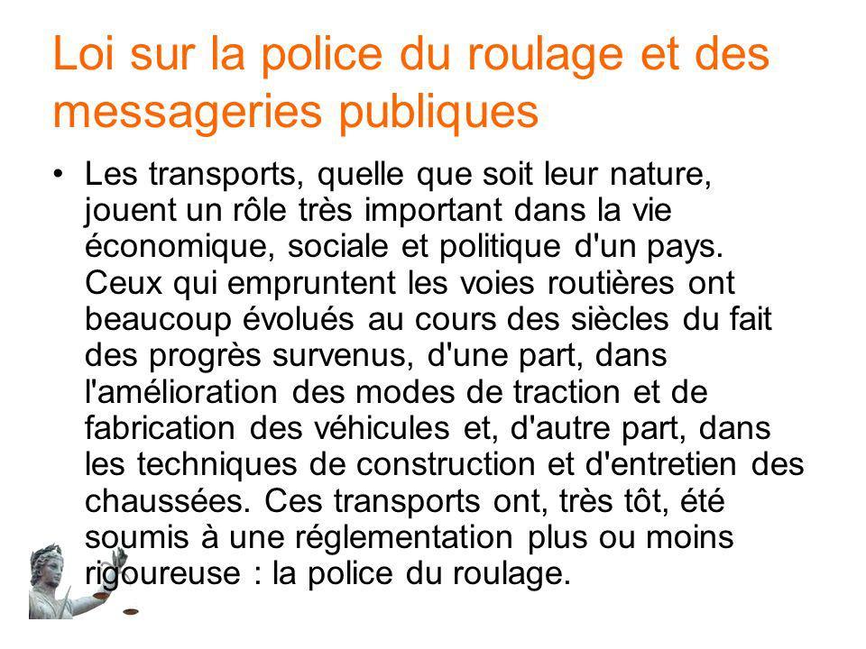 Loi sur la police du roulage et des messageries publiques Les transports, quelle que soit leur nature, jouent un rôle très important dans la vie écono