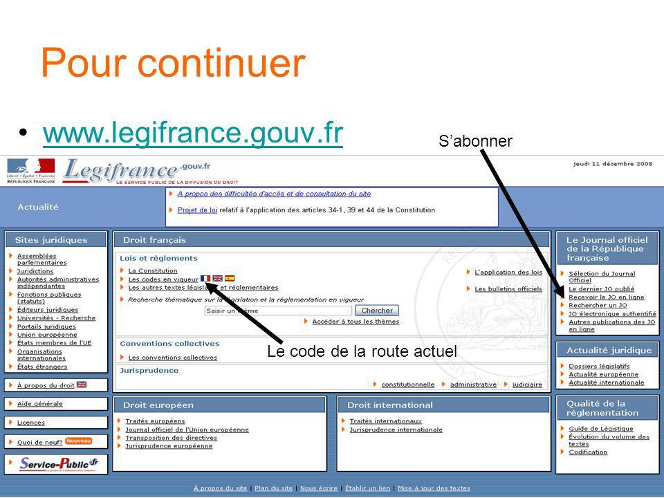 Pour continuer www.legifrance.gouv.fr Sabonner Le code de la route actuel
