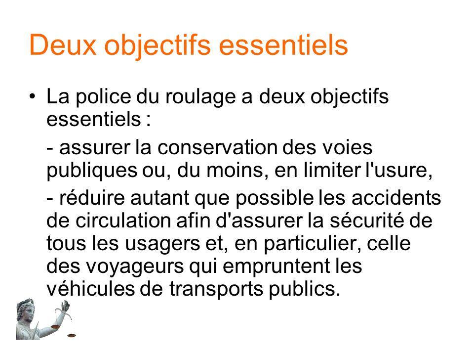 Deux objectifs essentiels La police du roulage a deux objectifs essentiels : - assurer la conservation des voies publiques ou, du moins, en limiter l'