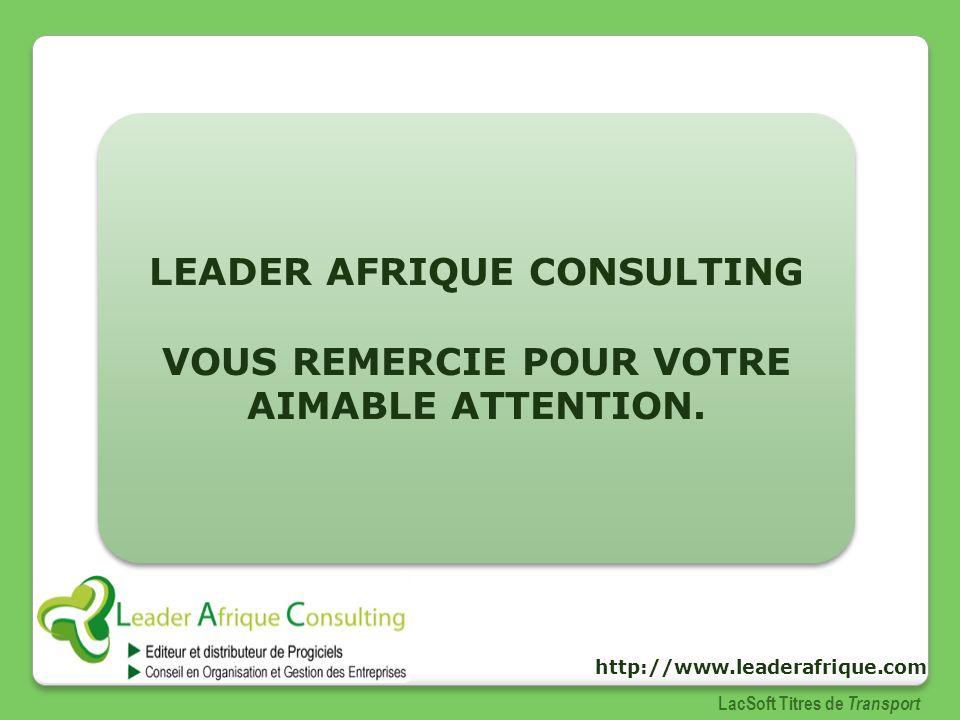 LEADER AFRIQUE CONSULTING VOUS REMERCIE POUR VOTRE AIMABLE ATTENTION. LEADER AFRIQUE CONSULTING VOUS REMERCIE POUR VOTRE AIMABLE ATTENTION. LacSoft Ti