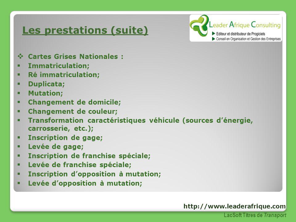 Les prestations (suite) Cartes Grises Nationales : Immatriculation; Ré immatriculation; Duplicata; Mutation; Changement de domicile; Changement de cou