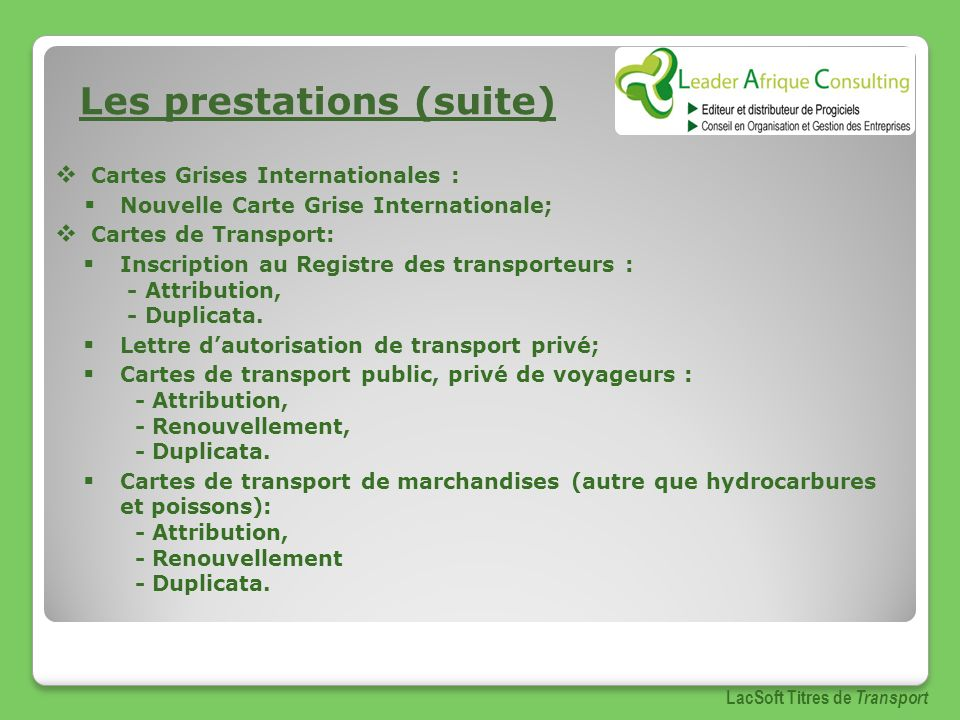 Les prestations (suite) Cartes Grises Internationales : Nouvelle Carte Grise Internationale; Cartes de Transport: Inscription au Registre des transporteurs : - Attribution, - Duplicata.